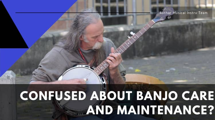 Confused About Banjo Care and Maintenance