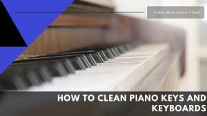 How to Clean Piano Keys and Keyboards