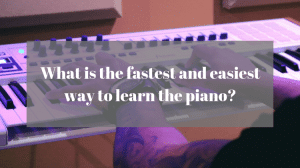 What is the fastest and easiest way to learn the piano?
