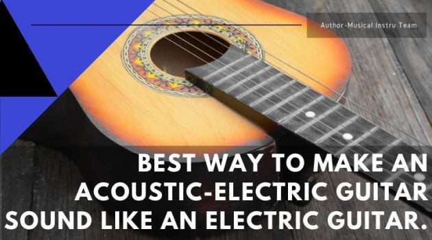 Best Way To Make An Acoustic-Electric Guitar Sound Like An Electric Guitar.