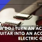 Turn An Acoustic Guitar Into An Acoustic-Electric