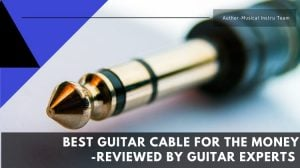 Best Guitar Cable for the Money