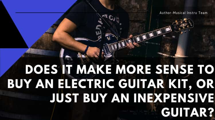 Electric Guitar Kit or Inexpensive Guitar