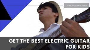 Get The Best Electric Guitar for Kids