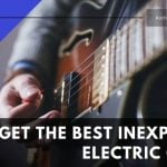 The Best Inexpensive Electric Guitar