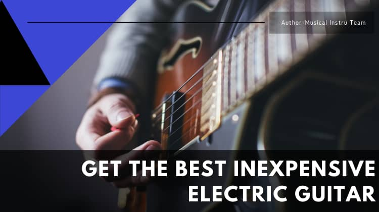 Get The Best Inexpensive Electric Guitar-2020