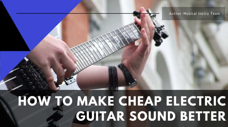 How to Make Cheap Electric Guitar Sound Better