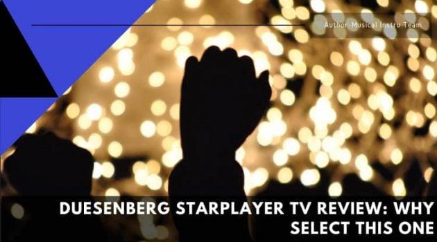 Duesenberg Starplayer TV Review