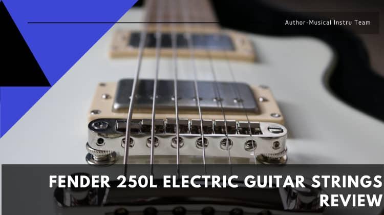 Fender 250L Electric Guitar Strings Review