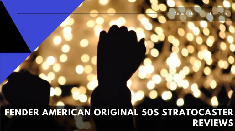 Fender American Original 50s Stratocaster Reviews