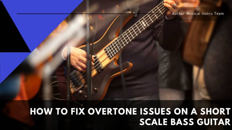 How to Fix Overtone Issues on A Short Scale Bass Guitar