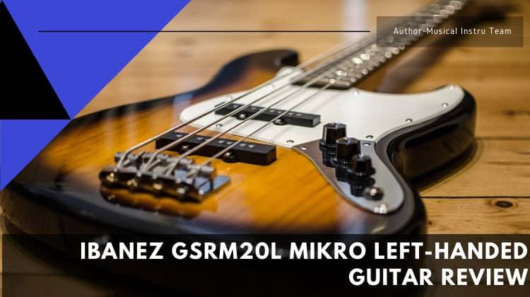 Ibanez GSRM20L Mikro Left-Handed Guitar Review