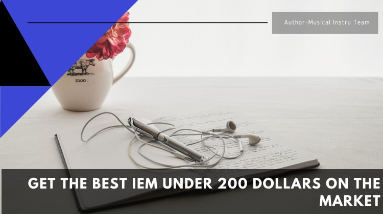 What Are The Best IEM Under 200 Dollars On The Market