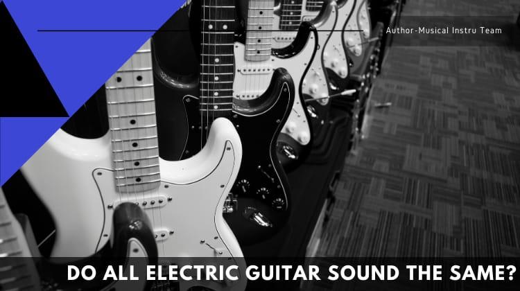 Do All Electric Guitar Sound the Same