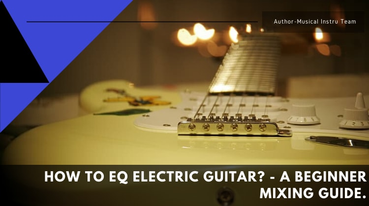 How to eq electric guitar - A beginner mixing guide.