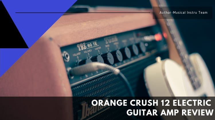Orange Crush 12 Electric Guitar Amp Review