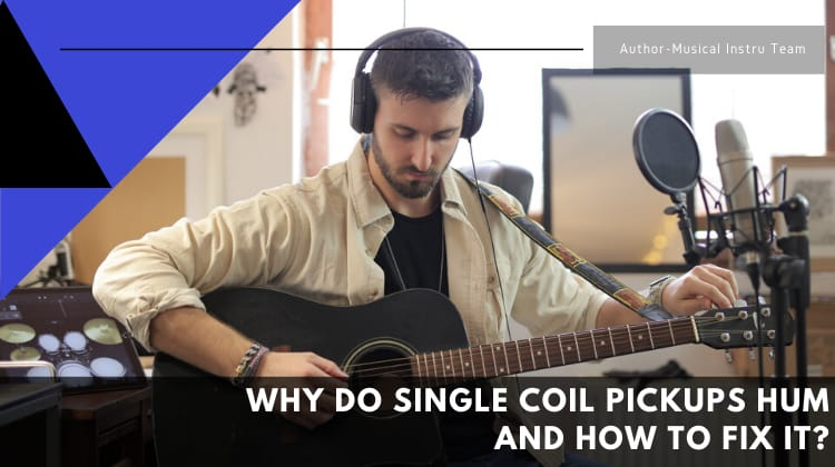 Single Coil Pickups Hum And How To Fix It