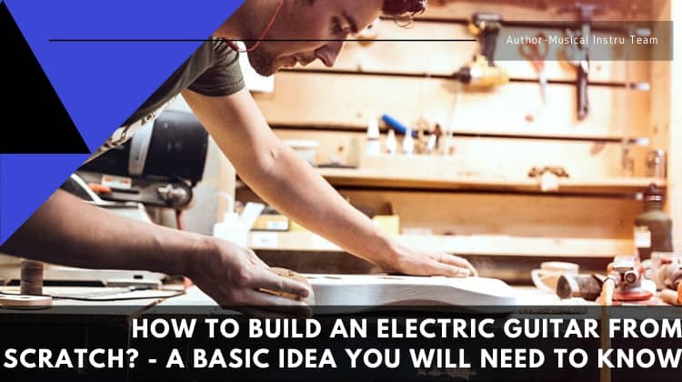How to build an electric guitar from scratch