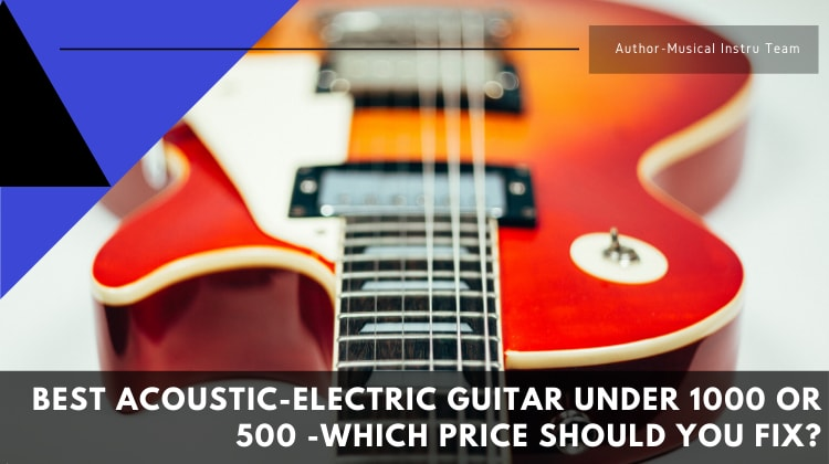 Best acoustic-electric guitar under 1000 or 500