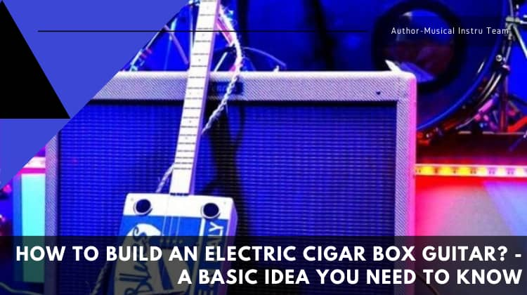 How to build an electric cigar box guitar - Feature Image