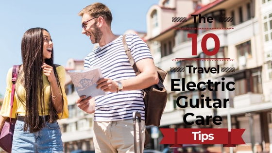 Travel Electric Guitar Care Tips